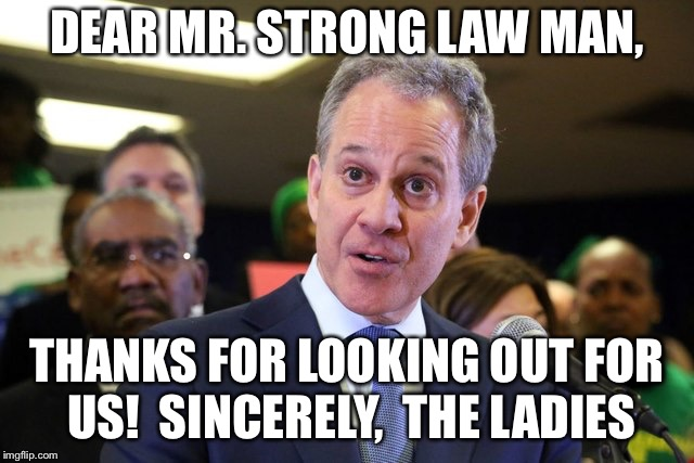 Eric Schneiderman sucks   | DEAR MR. STRONG LAW MAN, THANKS FOR LOOKING OUT FOR US!  SINCERELY,  THE LADIES | image tagged in feminism | made w/ Imgflip meme maker
