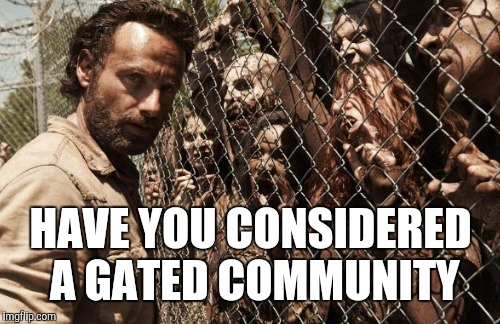 HAVE YOU CONSIDERED A GATED COMMUNITY | made w/ Imgflip meme maker