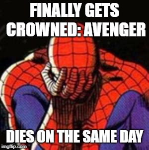 Bad Luck Spidey | FINALLY GETS CROWNED: AVENGER DIES ON THE SAME DAY | image tagged in memes,sad spiderman,spiderman | made w/ Imgflip meme maker