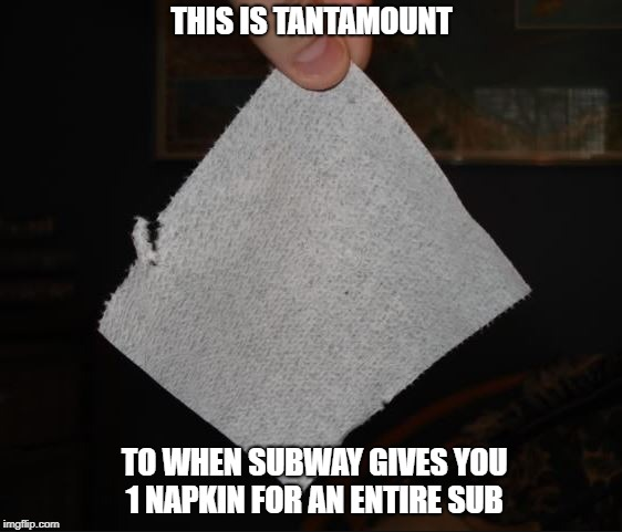 Subway Napkin | THIS IS TANTAMOUNT TO WHEN SUBWAY GIVES YOU 1 NAPKIN FOR AN ENTIRE SUB | image tagged in subway | made w/ Imgflip meme maker