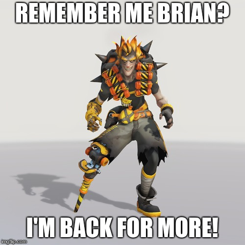 REMEMBER ME BRIAN? I'M BACK FOR MORE! | made w/ Imgflip meme maker