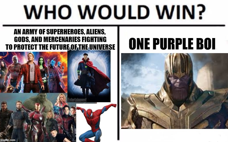 Who Would Win Infinity War Edition | AN ARMY OF SUPERHEROES, ALIENS, GODS, AND MERCENARIES FIGHTING TO PROTECT THE FUTURE OF THE UNIVERSE ONE PURPLE BOI | image tagged in memes,who would win,infinity war | made w/ Imgflip meme maker