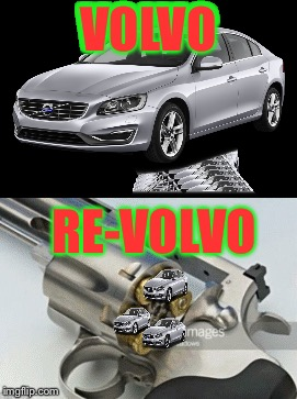 Re-Volvo | VOLVO RE-VOLVO | image tagged in car,gun,volvo | made w/ Imgflip meme maker