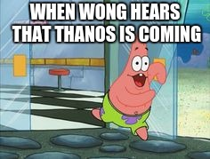 WHEN WONG HEARS THAT THANOS IS COMING | image tagged in patrick running | made w/ Imgflip meme maker