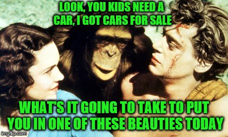 Me Tarzan, you annoying. | LOOK, YOU KIDS NEED A CAR, I GOT CARS FOR SALE WHAT'S IT GOING TO TAKE TO PUT YOU IN ONE OF THESE BEAUTIES TODAY | image tagged in memes,tarzan,jane,cheetah,used car,salesman | made w/ Imgflip meme maker