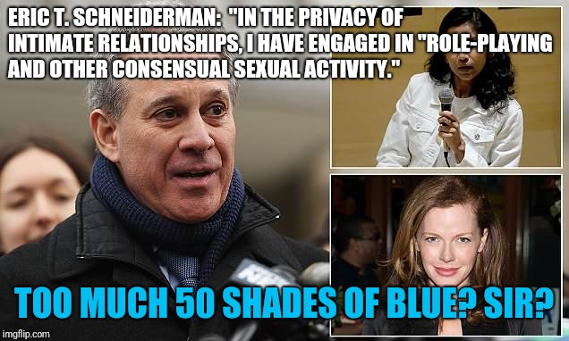 "Eric Schneiderman | ERIC T. SCHNEIDERMAN:  ""IN THE PRIVACY OF INTIMATE RELATIONSHIPS, I HAVE ENGAGED IN ""ROLE-PLAYING AND OTHER CONSENSUAL SEXUAL ACTIVITY."" TOO 