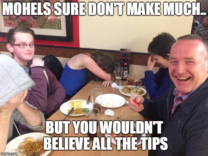 Mohels meme | MOHELS SURE DON'T MAKE MUCH.. BUT YOU WOULDN'T BELIEVE ALL THE TIPS | image tagged in dad joke meme | made w/ Imgflip meme maker
