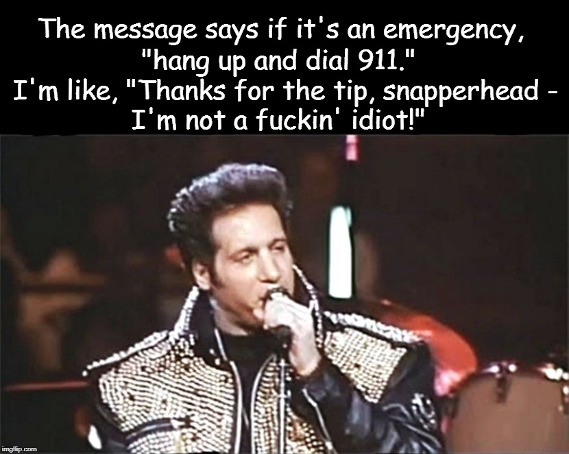 If emergency, hang up and dial 911. | . | image tagged in 911,emergency,andrew dice clay,idiot,message | made w/ Imgflip meme maker