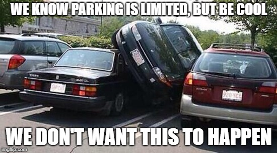 WE KNOW PARKING IS LIMITED, BUT BE COOL WE DON'T WANT THIS TO HAPPEN | image tagged in car parked | made w/ Imgflip meme maker