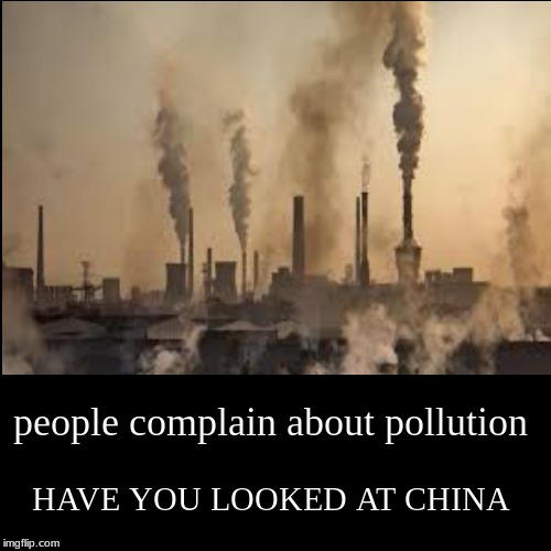 people complain about pollution | HAVE YOU LOOKED AT CHINA | image tagged in funny,demotivationals | made w/ Imgflip demotivational maker