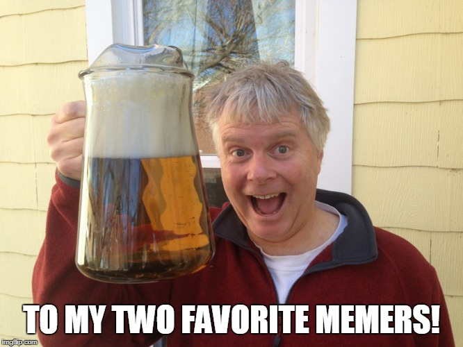 TO MY TWO FAVORITE MEMERS! | made w/ Imgflip meme maker