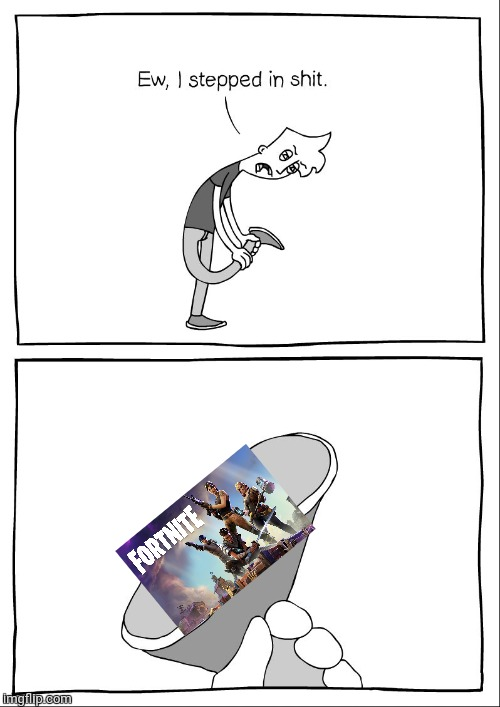 Ew, i stepped in shit | image tagged in fortnite,stupid,ew i stepped in shit | made w/ Imgflip meme maker