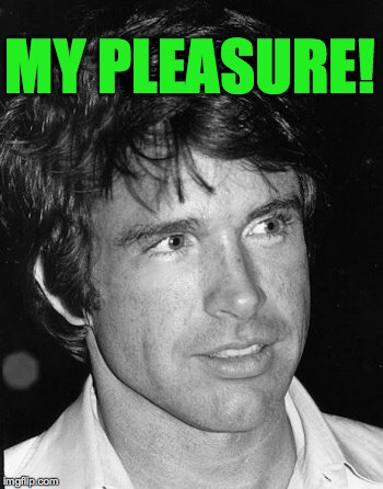 MY PLEASURE! | made w/ Imgflip meme maker