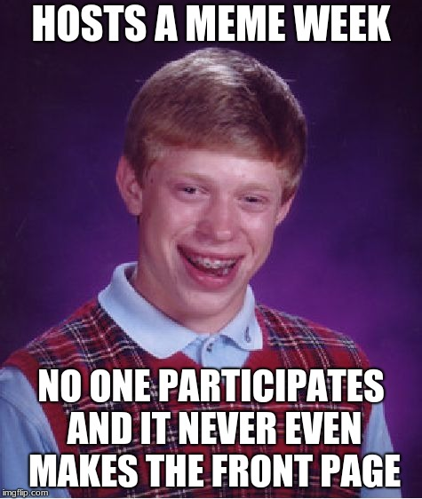 "Lol I hope this doesn't happen guys! Remember to tag your bad luck brian week memes ""bad luck brian week"" 
