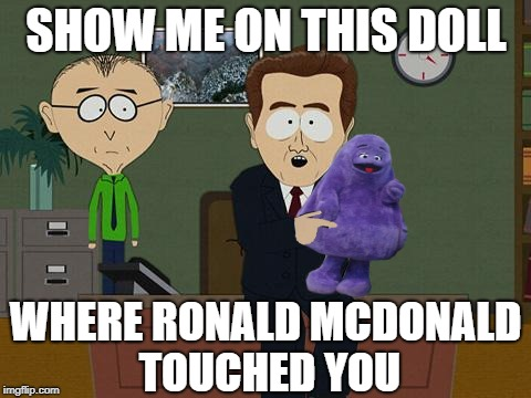 Assistant Manager | SHOW ME ON THIS DOLL WHERE RONALD MCDONALD TOUCHED YOU | image tagged in funny memes,show me on this doll,ronald mcdonald,mcdonalds | made w/ Imgflip meme maker