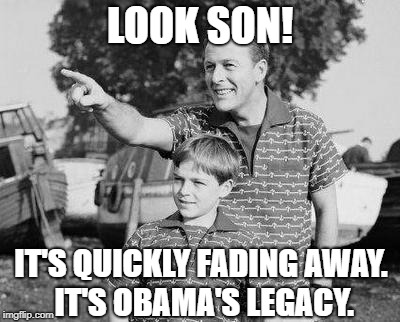 Good Riddence | LOOK SON! IT'S QUICKLY FADING AWAY. IT'S OBAMA'S LEGACY. | image tagged in memes,look son | made w/ Imgflip meme maker