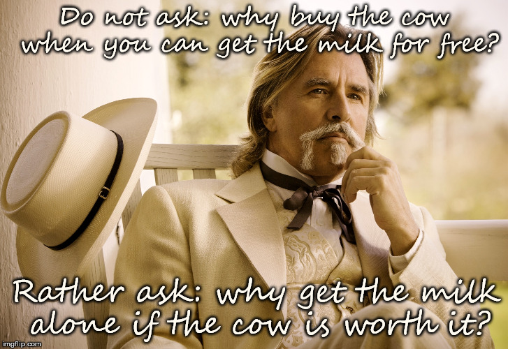 Do not ask: why buy the cow when you can get the milk for free? Rather ask: why get the milk alone if the cow is worth it? | image tagged in southern gentleman,wisdom,love,sex | made w/ Imgflip meme maker