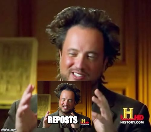 Ancient Aliens Meme | REPOSTS | image tagged in memes,ancient aliens | made w/ Imgflip meme maker