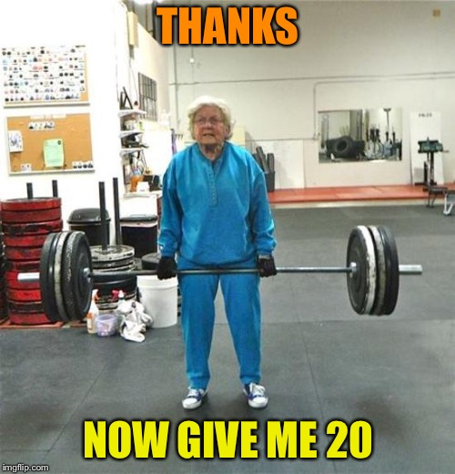 THANKS NOW GIVE ME 20 | made w/ Imgflip meme maker