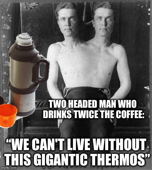 "Giant 1 Gallon Thermos | TWO HEADED MAN WHO DRINKS TWICE THE COFFEE: ""WE CAN'T LIVE WITHOUT THIS GIGANTIC THERMOS"" 