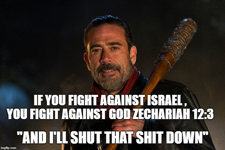 "IF YOU FIGHT AGAINST ISRAEL , YOU FIGHT AGAINST GOD ZECHARIAH 12:3 ""AND I'LL SHUT THAT SHIT DOWN"" 