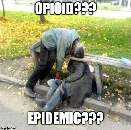 Some things never change  | OPIOID??? EPIDEMIC??? | image tagged in useless,don't do drugs,funny,sad | made w/ Imgflip meme maker