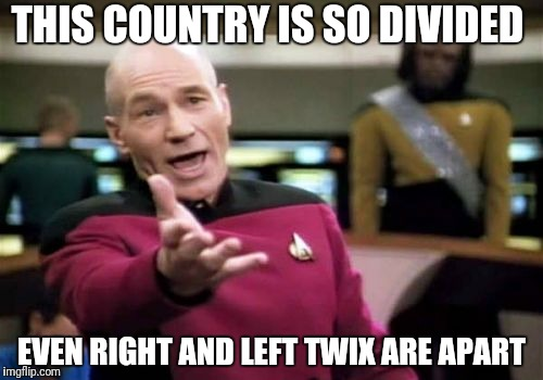 Picard Wtf | THIS COUNTRY IS SO DIVIDED EVEN RIGHT AND LEFT TWIX ARE APART | image tagged in memes,picard wtf,funny,liberal vs conservative | made w/ Imgflip meme maker