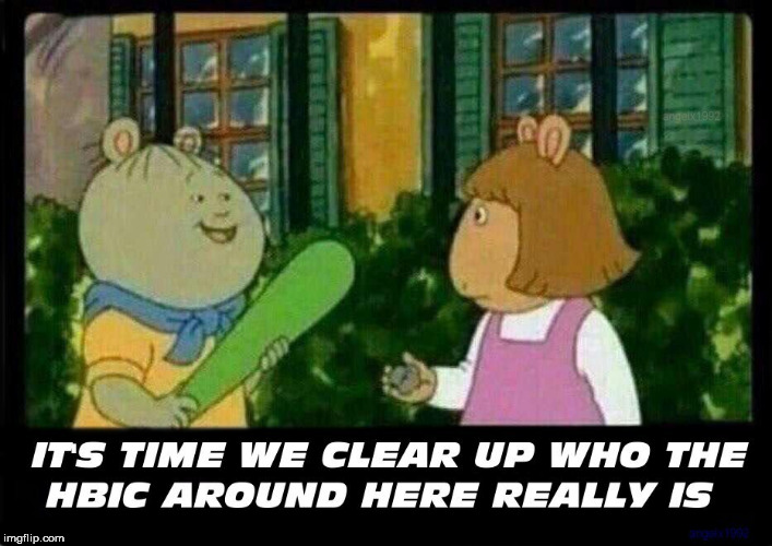 HBIC | image tagged in bitch,boss,arthur,arthur meme,bitches be like,crazy bitch | made w/ Imgflip meme maker