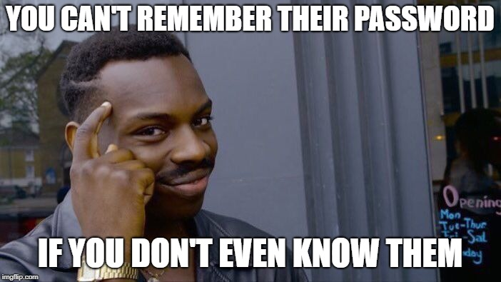 Roll Safe Think About It Meme | YOU CAN'T REMEMBER THEIR PASSWORD IF YOU DON'T EVEN KNOW THEM | image tagged in memes,roll safe think about it | made w/ Imgflip meme maker