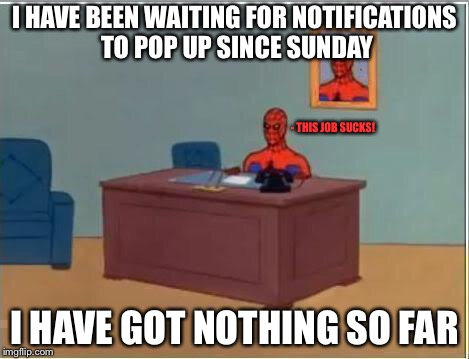 Day 4: still nothing... | I HAVE BEEN WAITING FOR NOTIFICATIONS TO POP UP SINCE SUNDAY I HAVE GOT NOTHING SO FAR - THIS JOB SUCKS! | image tagged in memes,spiderman computer desk,spiderman,imgflip,notifications,sunday | made w/ Imgflip meme maker
