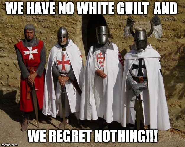 NO white guilt here  | WE HAVE NO WHITE GUILT  AND WE REGRET NOTHING!!! | image tagged in white knight,white castle | made w/ Imgflip meme maker