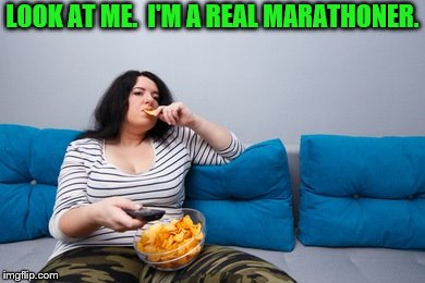 LOOK AT ME.  I'M A REAL MARATHONER. | made w/ Imgflip meme maker