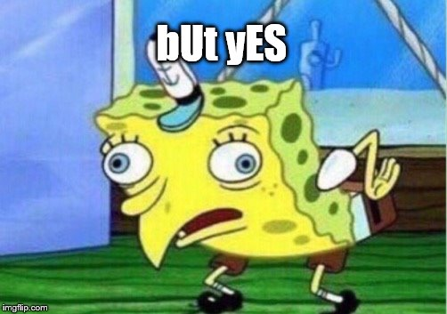 Mocking Spongebob Meme | bUt yES | image tagged in memes,mocking spongebob | made w/ Imgflip meme maker