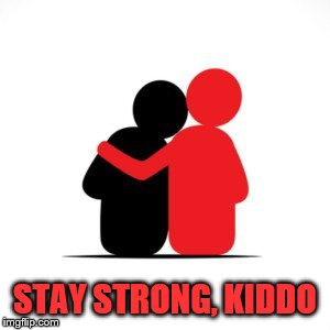 STAY STRONG, KIDDO | made w/ Imgflip meme maker