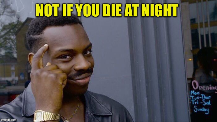 Roll Safe Think About It Meme | NOT IF YOU DIE AT NIGHT | image tagged in memes,roll safe think about it | made w/ Imgflip meme maker