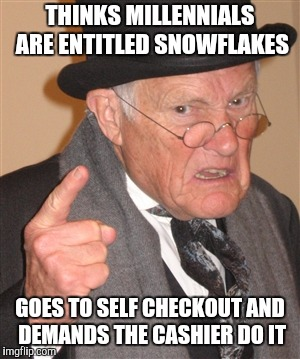 Angry Old Man | THINKS MILLENNIALS ARE ENTITLED SNOWFLAKES GOES TO SELF CHECKOUT AND DEMANDS THE CASHIER DO IT | image tagged in angry old man,retail,back in my day | made w/ Imgflip meme maker
