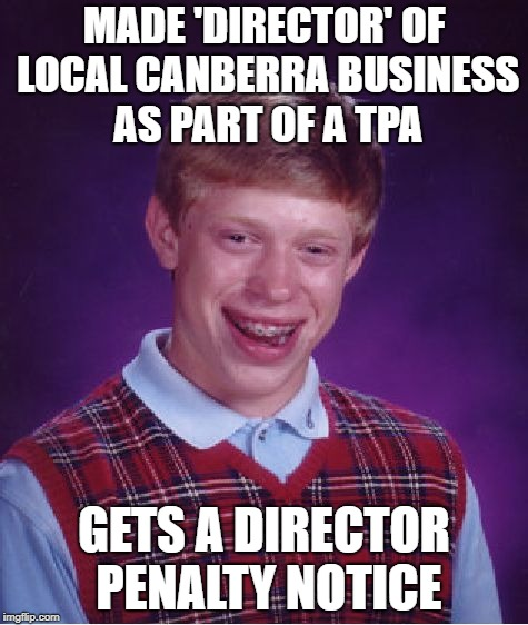 Bad Luck Brian Meme | MADE 'DIRECTOR' OF LOCAL CANBERRA BUSINESS AS PART OF A TPA GETS A DIRECTOR PENALTY NOTICE | image tagged in memes,bad luck brian | made w/ Imgflip meme maker
