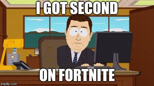 Aaaaand Its Gone Meme | I GOT SECOND ON FORTNITE | image tagged in memes,aaaaand its gone | made w/ Imgflip meme maker