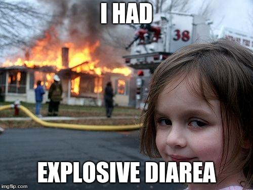 Disaster Girl Meme | I HAD EXPLOSIVE DIAREA | image tagged in memes,disaster girl | made w/ Imgflip meme maker