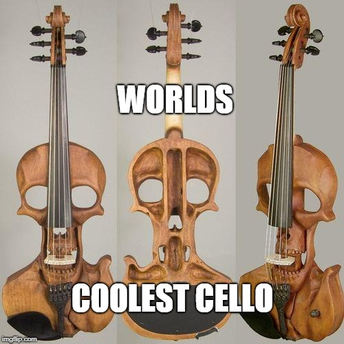 Kewl | WORLDS COOLEST CELLO | image tagged in cello,cool | made w/ Imgflip meme maker