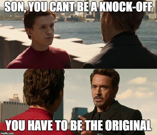 SON, YOU CANT BE A KNOCK-OFF YOU HAVE TO BE THE ORIGINAL | image tagged in if you are nothing without the suit | made w/ Imgflip meme maker