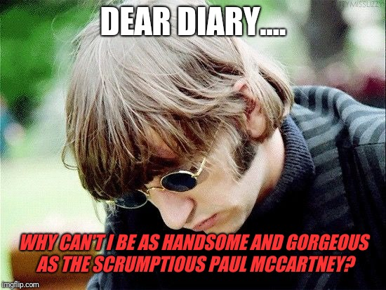 DEAR DIARY.... WHY CAN'T I BE AS HANDSOME AND GORGEOUS AS THE SCRUMPTIOUS PAUL MCCARTNEY? | image tagged in sad ringo | made w/ Imgflip meme maker