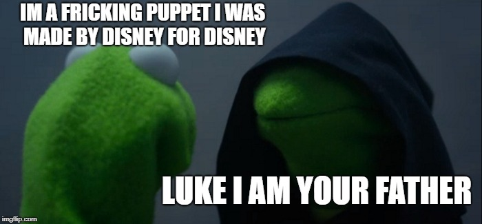 Evil Kermit Meme | IM A FRICKING PUPPET I WAS MADE BY DISNEY FOR DISNEY LUKE I AM YOUR FATHER | image tagged in memes,evil kermit | made w/ Imgflip meme maker
