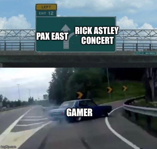Left Exit 12 Off Ramp Meme | PAX EAST GAMER RICK ASTLEY CONCERT | image tagged in memes,left exit 12 off ramp | made w/ Imgflip meme maker