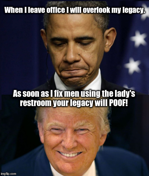 Obama Trump | When I leave office I will overlook my legacy. As soon as I fix men using the lady's restroom your legacy will POOF! | image tagged in obama trump | made w/ Imgflip meme maker