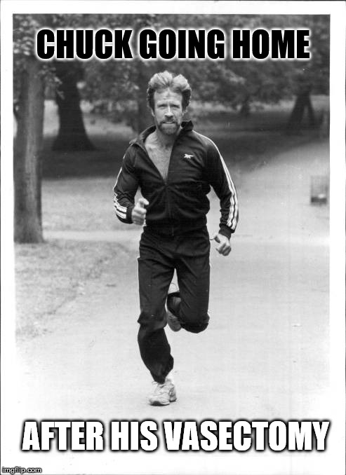 Be home in a snip | CHUCK GOING HOME AFTER HIS VASECTOMY | image tagged in chuck norris,chuck norris running,chuck norris jogging | made w/ Imgflip meme maker