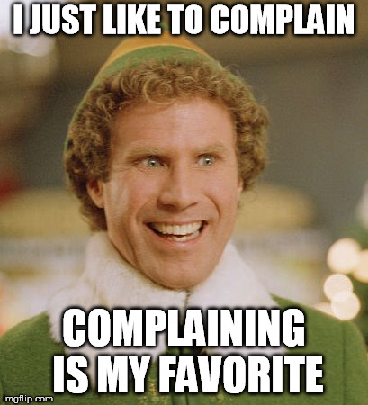 I JUST LIKE TO COMPLAIN COMPLAINING IS MY FAVORITE | made w/ Imgflip meme maker