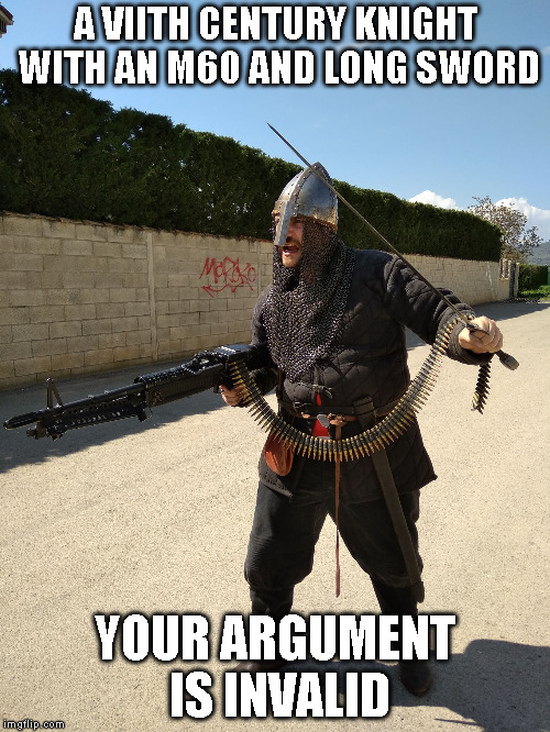 A VIITH CENTURY KNIGHT WITH AN M60 AND LONG SWORD YOUR ARGUMENT IS INVALID | image tagged in m60 knight | made w/ Imgflip meme maker