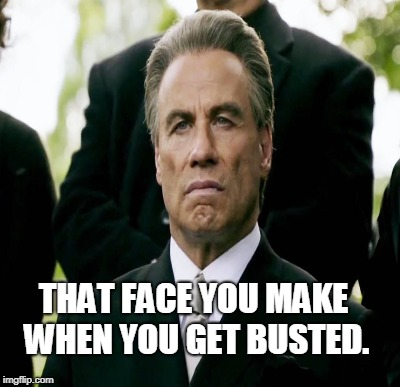 THAT FACE YOU MAKE WHEN YOU GET BUSTED. | made w/ Imgflip meme maker