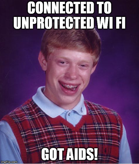 Bad Luck Brian Meme | CONNECTED TO UNPROTECTED WI FI GOT AIDS! | image tagged in memes,bad luck brian | made w/ Imgflip meme maker